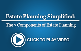 Estate Planning Simplified: The 7 Components of Estate Planning
