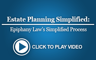 Estate Planning Simplified: Epiphany Law's Simplified Process